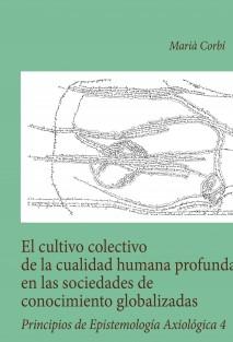 El Cultivo De La Cualidad Humana Profunda En Las Sociedades De Conocimiento Globalizadas.                                   Principios De Epistemología Axiológica 4