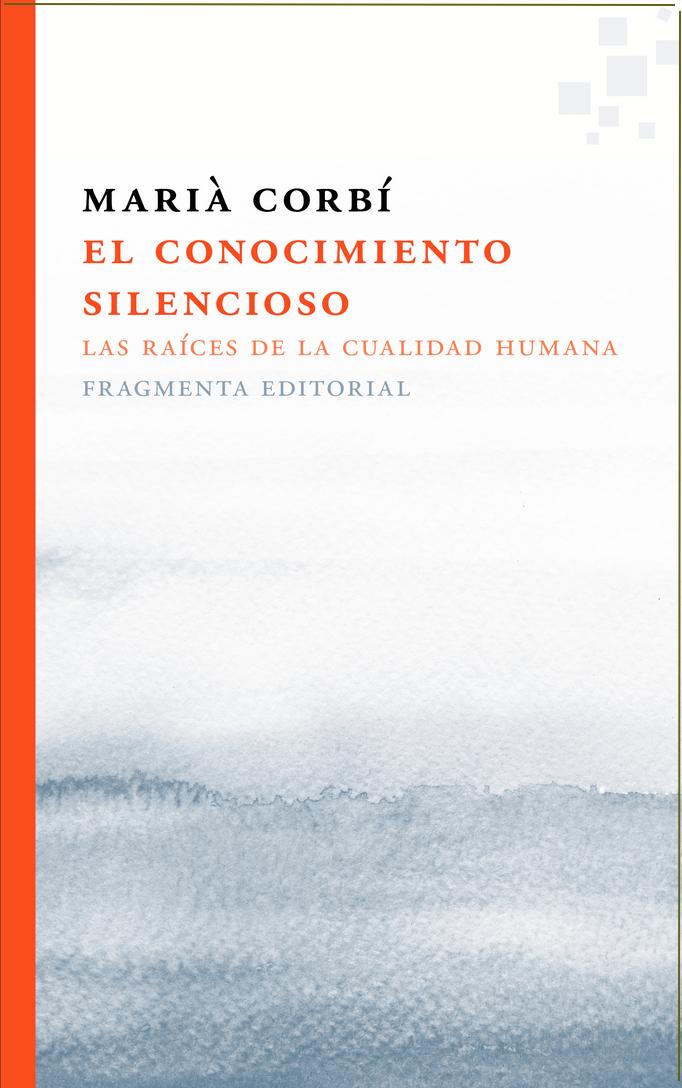 El Conocimiento Silencioso. Las Raíces De La Cualidad Humana