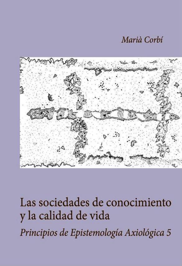 Las Sociedades De Conocimiento Y La Calidad De Vida. Principios De Epistemología Axiológica 5